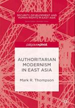 Authoritarian Modernism in East Asia (Security Development and Human Rights in East Asia)