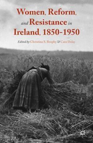 Women, Reform, and Resistance in Ireland, 1850-1950