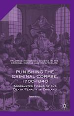 Punishing the Criminal Corpse, 1700-1840 (Palgrave Historical Studies in the Criminal Corpse and its Afterlife)
