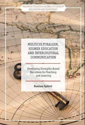 Multiculturalism, Higher Education and Intercultural Communication : Developing Strengths-Based Narratives for Teaching and Learning