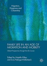 Family Life in an Age of Migration and Mobility (Migration, Diasporas and Citizenship)