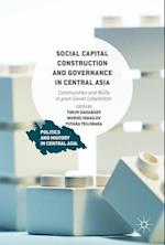 Social Capital Construction and Governance in Central Asia (Politics and History in Central Asia)