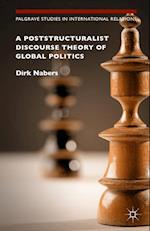 A Poststructuralist Discourse Theory of Global Politics af Dirk Nabers