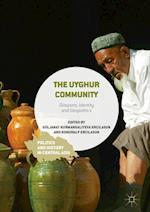 The Uyghur Community (Politics and History in Central Asia)