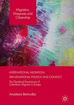 International Migration, Transnational Politics and Conflict : The Gendered Experiences of Colombian Migrants in Europe