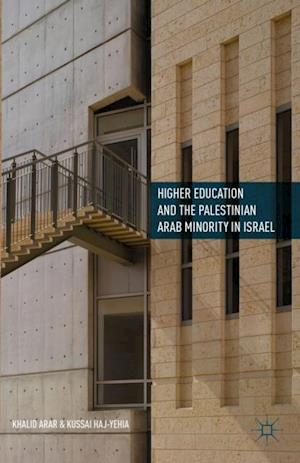 Higher Education and the Palestinian Arab Minority in Israel af Khalid Arar, Kussai Haj-Yehia, K. Arar