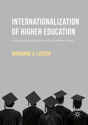 Bog, hardback Internationalization of Higher Education af Marianne Larsen