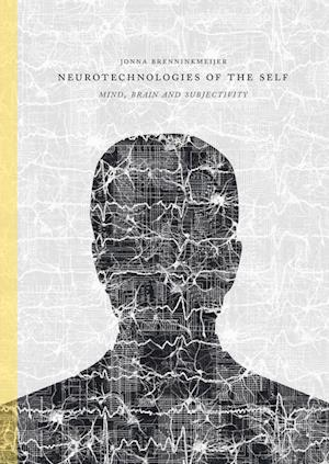 Neurotechnologies of the Self : Mind, Brain and Subjectivity