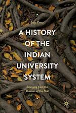 A History of the Indian University System : Emerging from the Shadows of the Past