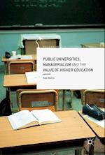 Public Universities, Managerialism and the Value of Higher Education (Palgrave Critical University Studies)
