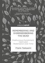 Remembering and Disremembering the Dead (Palgrave Historical Studies in the Criminal Corpse and its Afterlife)