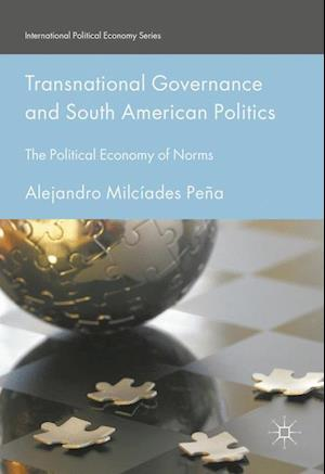 Transnational Governance and South American Politics : The Political Economy of Norms
