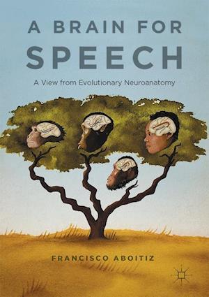 Bog, hardback A Brain for Speech : A View from Evolutionary Neuroanatomy af Francisco Aboitiz