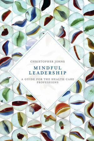 Mindful Leadership : A Guide for the Health Care Professions