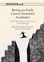 Being an Early Career Feminist Academic (Palgrave Studies in Gender and Education)