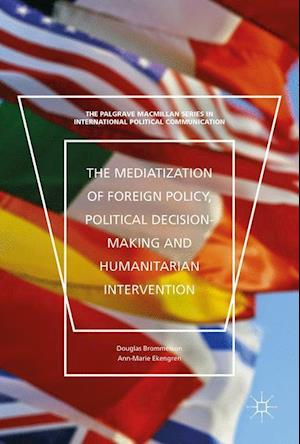 Bog, hardback The Mediatization of Foreign Policy, Political Decision-Making and Humanitarian Intervention af Ann-Marie Ekengren, Douglas Brommesson