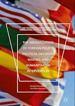 Mediatization of Foreign Policy, Political Decision-Making and Humanitarian Intervention af Ann-Marie Ekengren, Douglas Brommesson