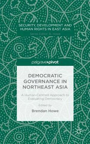 Democratic Governance in Northeast Asia: A Human-Centred Approach to Evaluating Democracy
