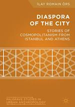 Diaspora of the City : Stories of Cosmopolitanism from Istanbul and Athens