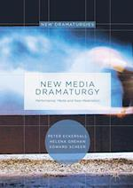 New Media Dramaturgy : Performance, Media and New-Materialism