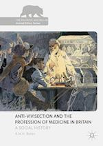 Anti-Vivisection and the Profession of Medicine in Britain : A Social History