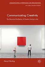 Communicating Creativity : The Discursive Facilitation of Creative Activity in Arts