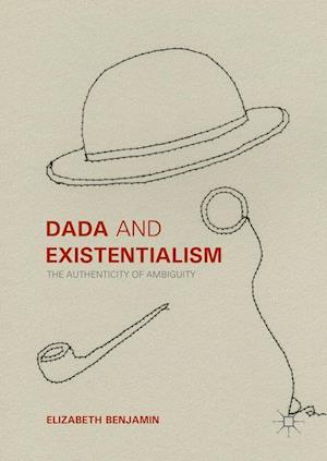 Dada and Existentialism : The Authenticity of Ambiguity