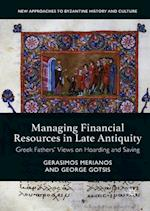 Managing Financial Resources in Late Antiquity (New Approaches to Byzantine History and Culture)