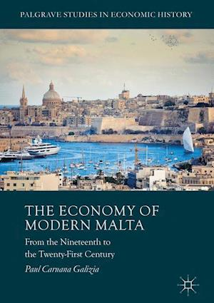 The Economy of Modern Malta : From the Nineteenth to the Twenty-First Century