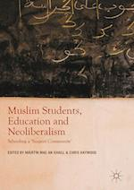 Muslim Students, Education and Neoliberalism : Schooling a 'Suspect Community'