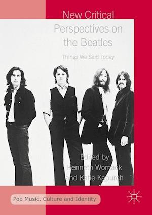 New Critical Perspectives on the Beatles : Things We Said Today