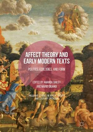 Affect Theory and Early Modern Texts : Politics, Ecologies, and Form