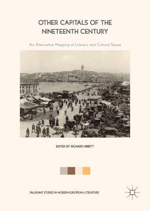 Other Capitals of the Nineteenth Century : An Alternative Mapping of Literary and Cultural Space
