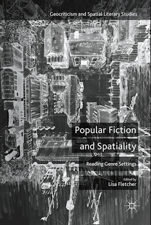 Popular Fiction and Spatiality : Reading Genre Settings