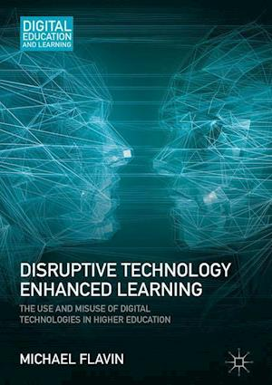 Bog, hardback Disruptive Technology Enhanced Learning : The Use and Misuse of Digital Technologies in Higher Education af Michael Flavin