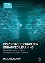 Disruptive Technology Enhanced Learning : The Use and Misuse of Digital Technologies in Higher Education