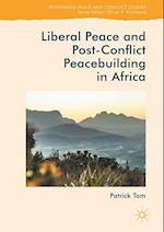 Liberal Peace and Post-Conflict Peacebuilding in Africa af Patrick Tom