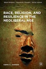 Race, Religion, and Resilience in the Neoliberal Age (Black Religion/ Womanist Thought/ Social Justice)