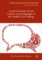 Communicating Across Cultures and Languages in the Health Care Setting (Communicating in Professions and Organizations)