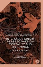 Interdisciplinary Perspectives on Mortality and Its Timings (Palgrave Historical Studies in the Criminal Corpse and Its A)