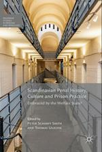 Scandinavian Penal History, Culture and Prison Practice : Embraced By the Welfare State?