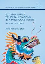 EU-China-Africa Trilateral Relations in a Multipolar World (European Union in International Affairs)