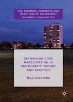 Rethinking Civic Participation in Democratic Theory and Practice (The Theories Concepts and Practices of Democracy)