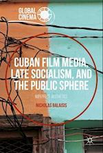 Cuban Film Media, Late Socialism, and the Public Sphere (Global Cinema)