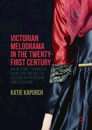 Victorian Melodrama in the Twenty-First Century : Jane Eyre, Twilight, and the Mode of Excess in Popular Girl Culture