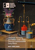 Literature, Electricity and Politics 1740-1840 : 'Electrick Communication Every Where'