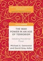 The War Power in an Age of Terrorism (Evolving American Presidency)