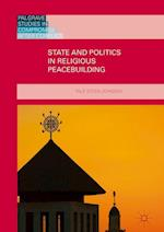 State and Politics in Religious Peacebuilding (Palgrave Studies in Compromise After Conflict)