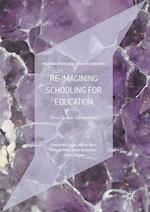 Re-Imagining Schooling for Education (Palgrave Studies in Alternative Education)