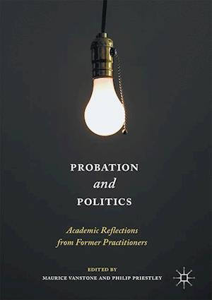 Probation and Politics : Academic Reflections from Former Practitioners